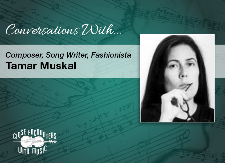 Close Encounters With Music presents: Tamar Muskal - Composer, Songwriter, Fashionista