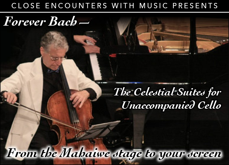 Close Encounters With Music: Forever Bach - The Celestial Suites for Unaccompanied Cello